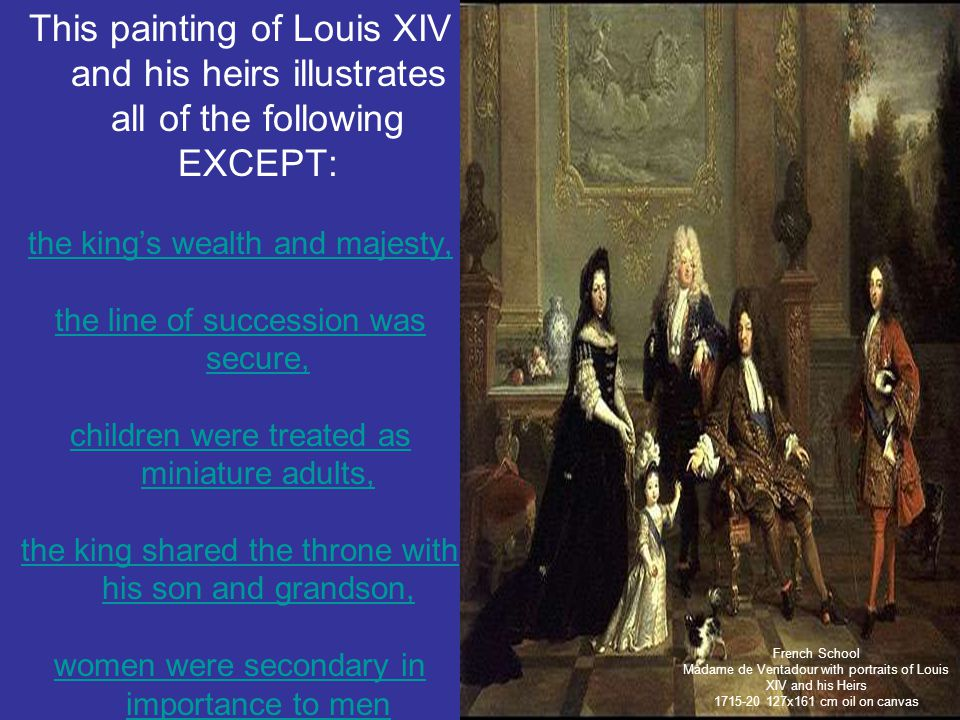 This painting of Louis XIV and his heirs illustrates all of the following EXCEPT: