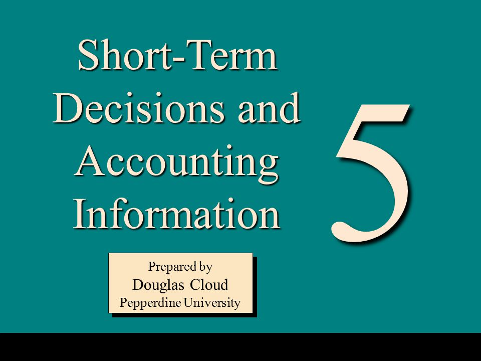 5 Short-Term Decisions and Accounting Information