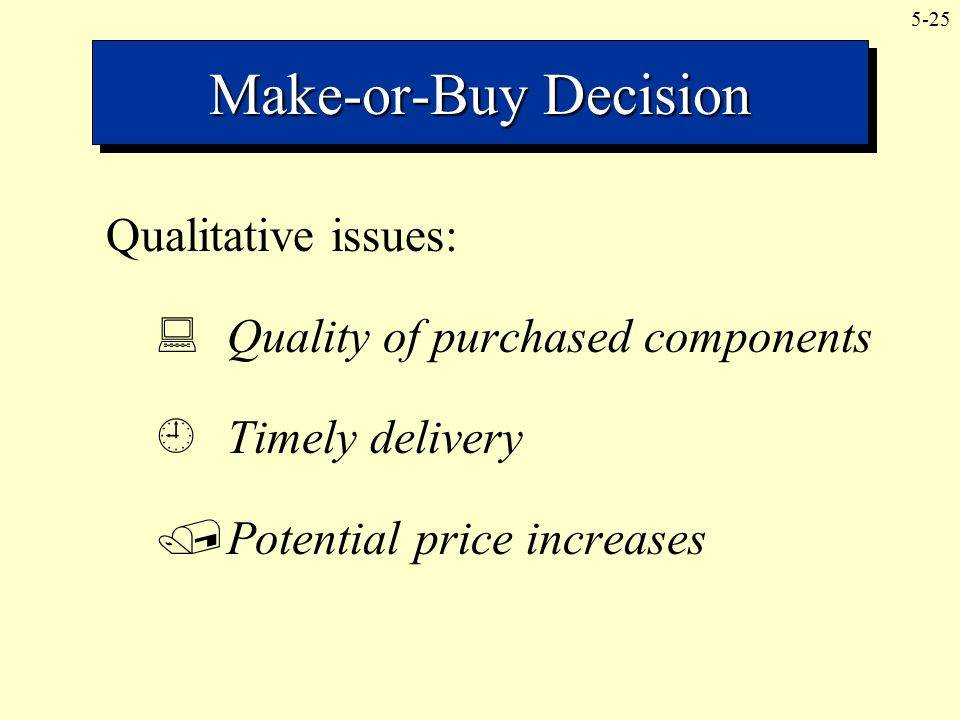 Make-or-Buy Decision Qualitative issues: