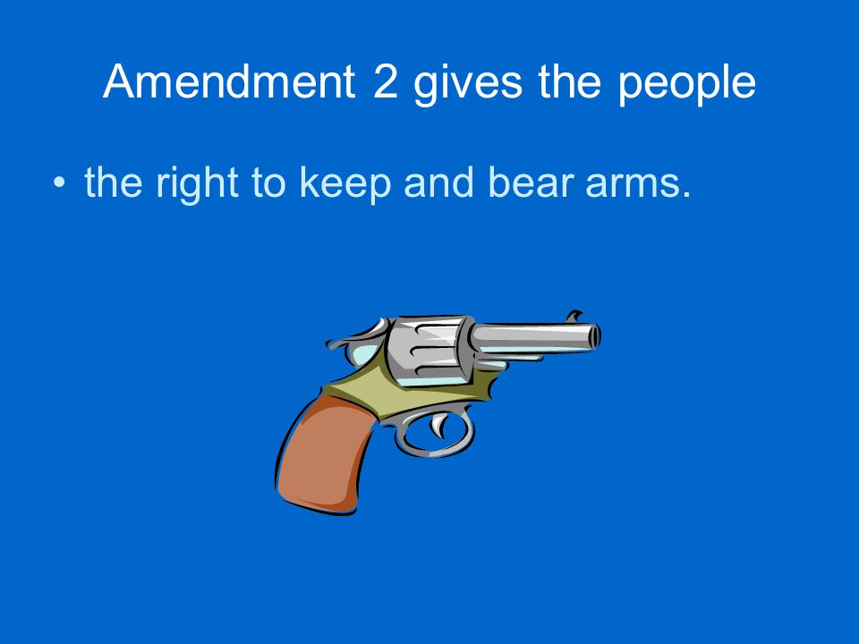 Amendment 2 gives the people