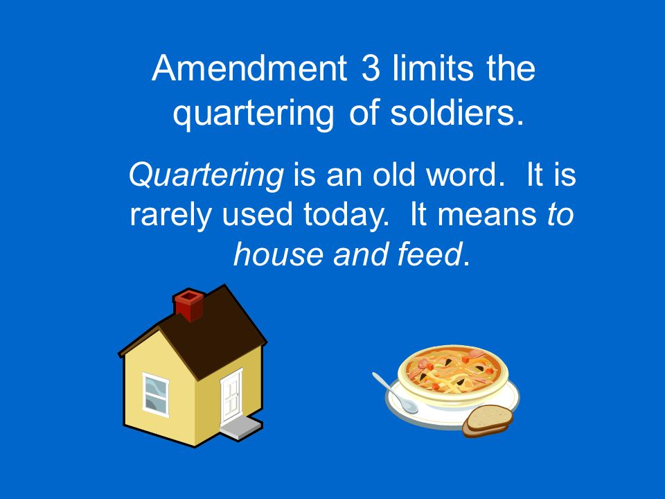 Amendment 3 limits the quartering of soldiers.