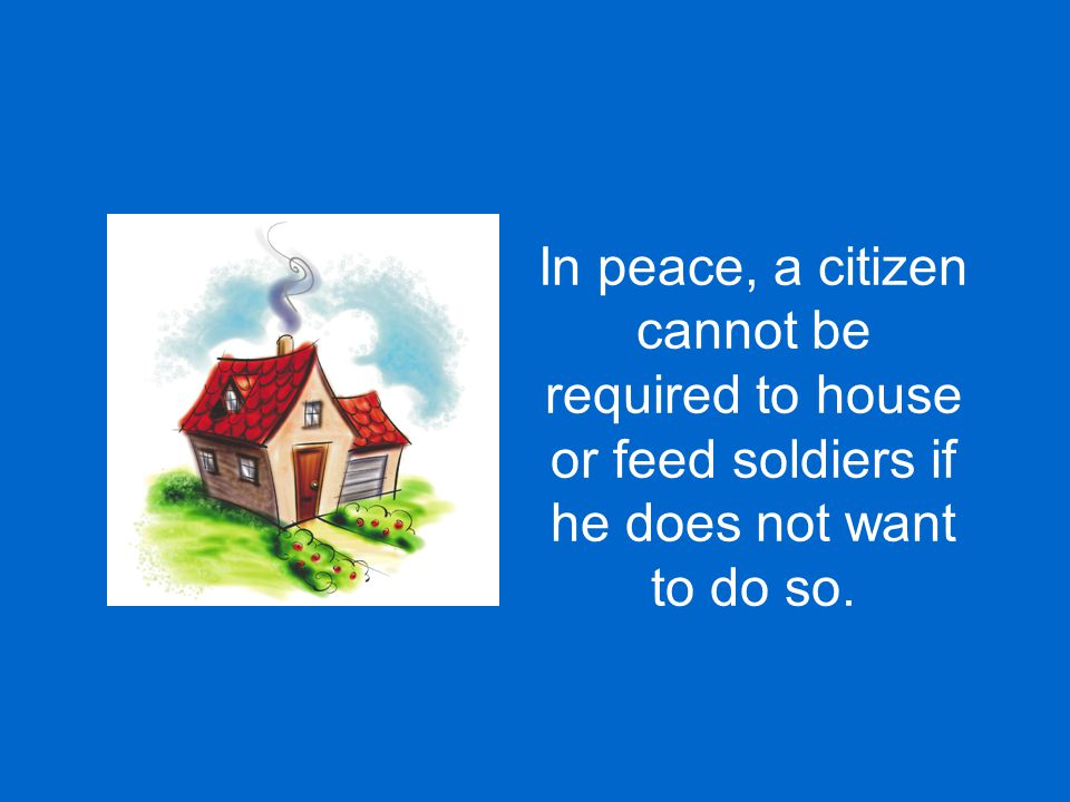In peace, a citizen cannot be required to house or feed soldiers if he does not want to do so.