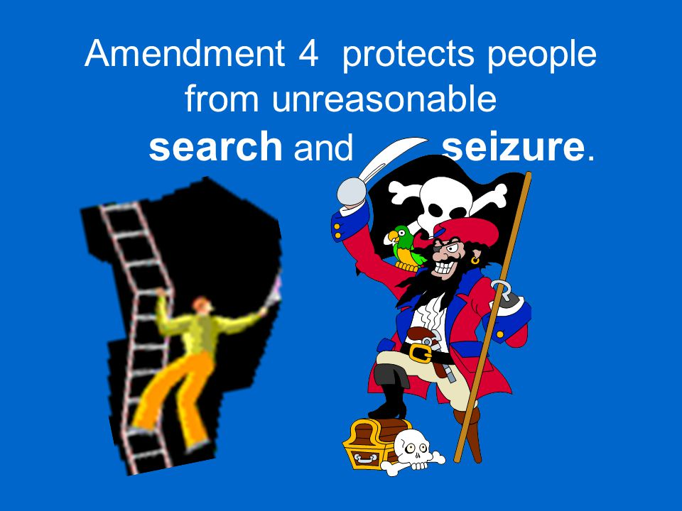 Amendment 4 protects people from unreasonable search and seizure.