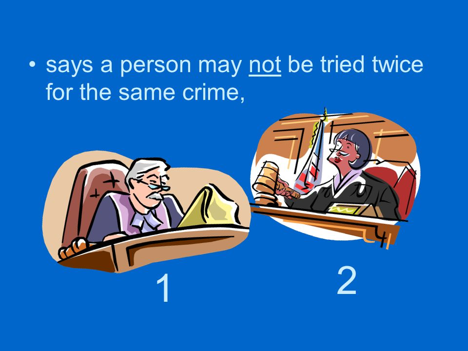 says a person may not be tried twice for the same crime,