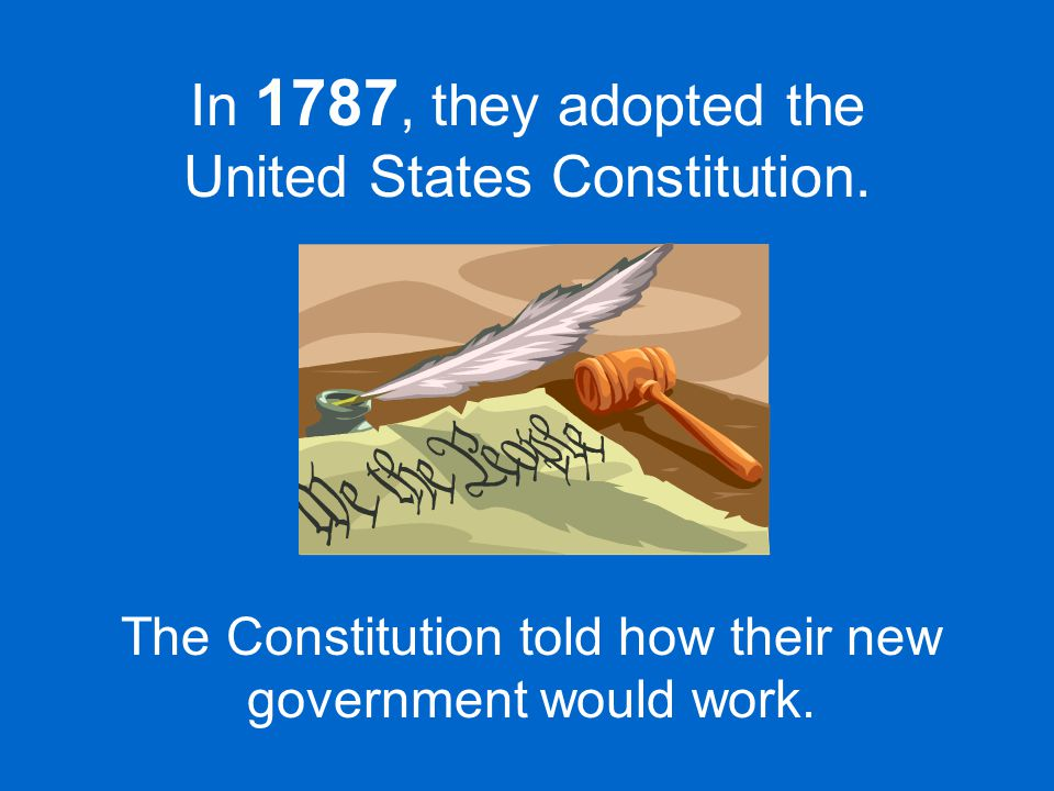 In 1787, they adopted the United States Constitution.