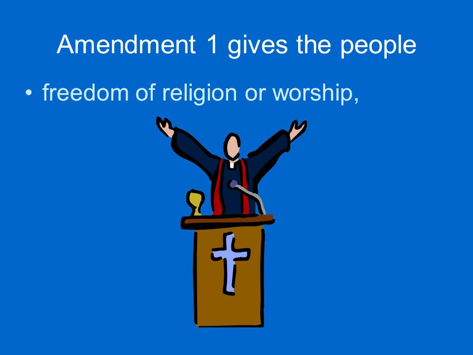 Amendment 1 gives the people