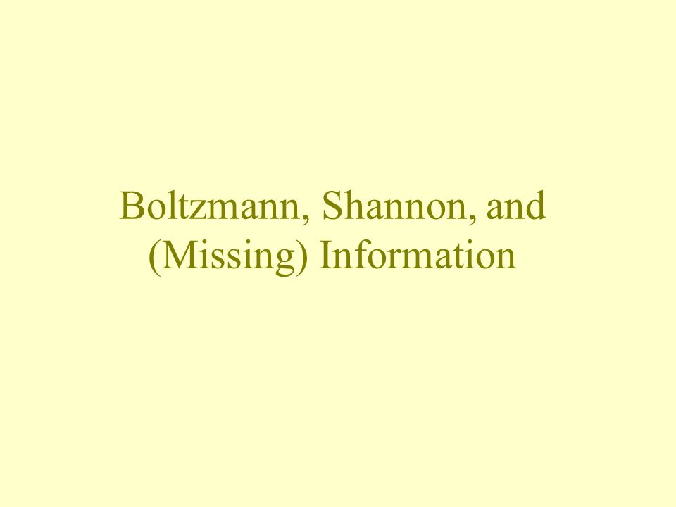 Boltzmann, Shannon, and (Missing) Information