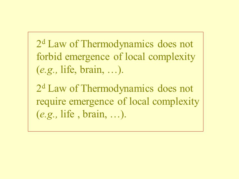 2d Law of Thermodynamics does not forbid emergence of local complexity (e.g., life, brain, …).