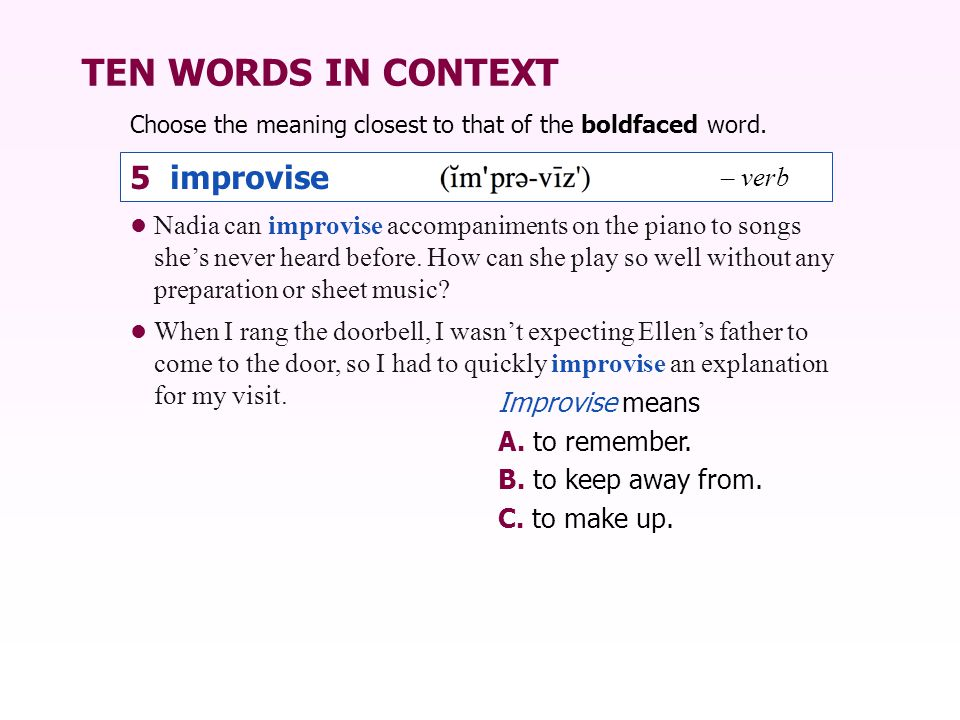 TEN WORDS IN CONTEXT 5 improvise – verb
