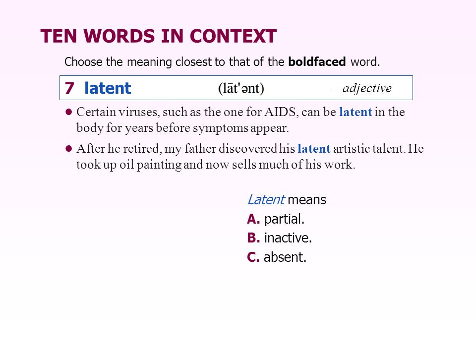 TEN WORDS IN CONTEXT 7 latent – adjective