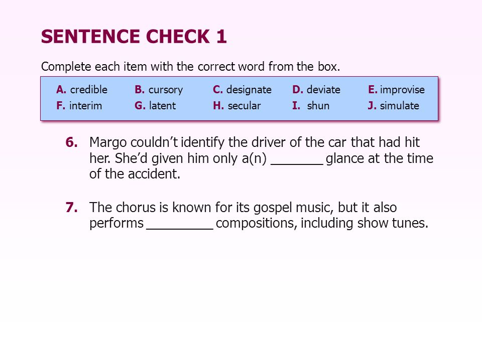 SENTENCE CHECK 1 Complete each item with the correct word from the box. A. credible B. cursory C. designate.