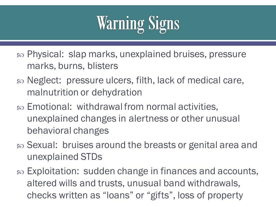 Warning Signs Physical: slap marks, unexplained bruises, pressure marks, burns, blisters.