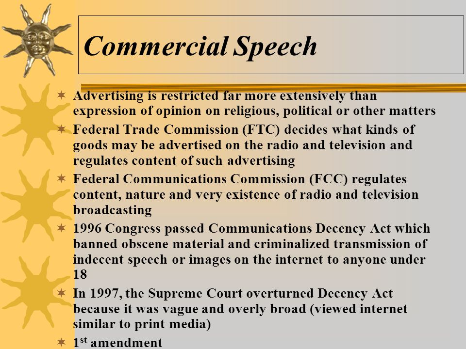 Commercial Speech Advertising is restricted far more extensively than expression of opinion on religious, political or other matters.