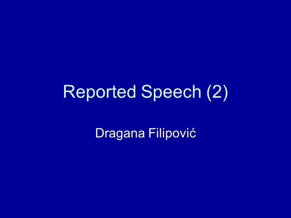 Reported Speech (2) Dragana Filipović
