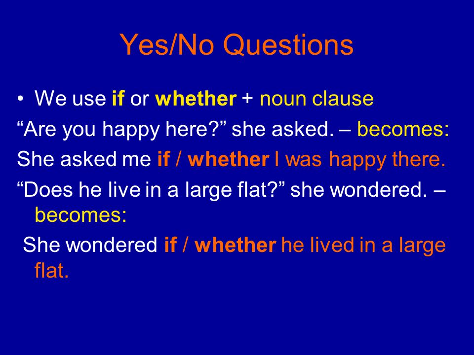 Yes/No Questions We use if or whether + noun clause