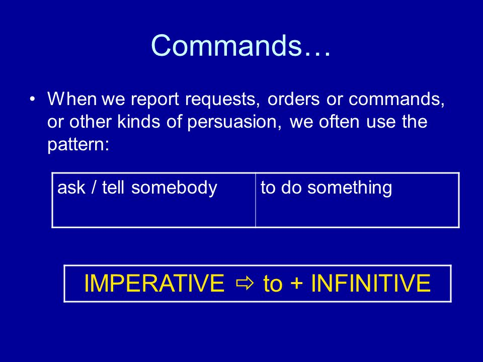 IMPERATIVE  to + INFINITIVE