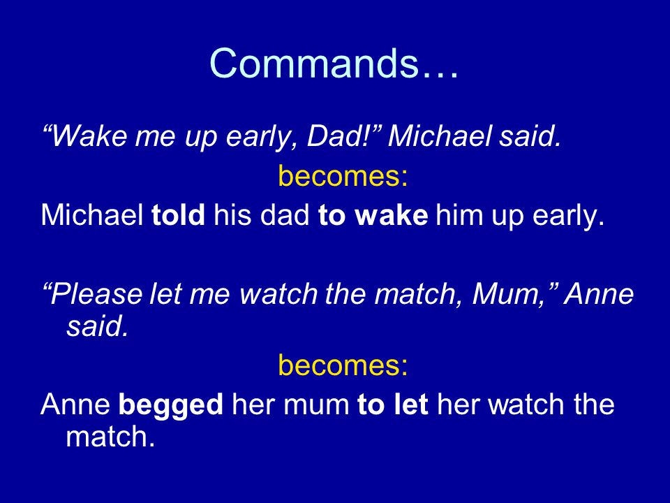 Commands… Wake me up early, Dad! Michael said. becomes: