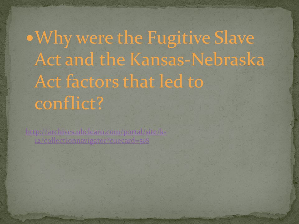 Why were the Fugitive Slave Act and the Kansas-Nebraska Act factors that led to conflict