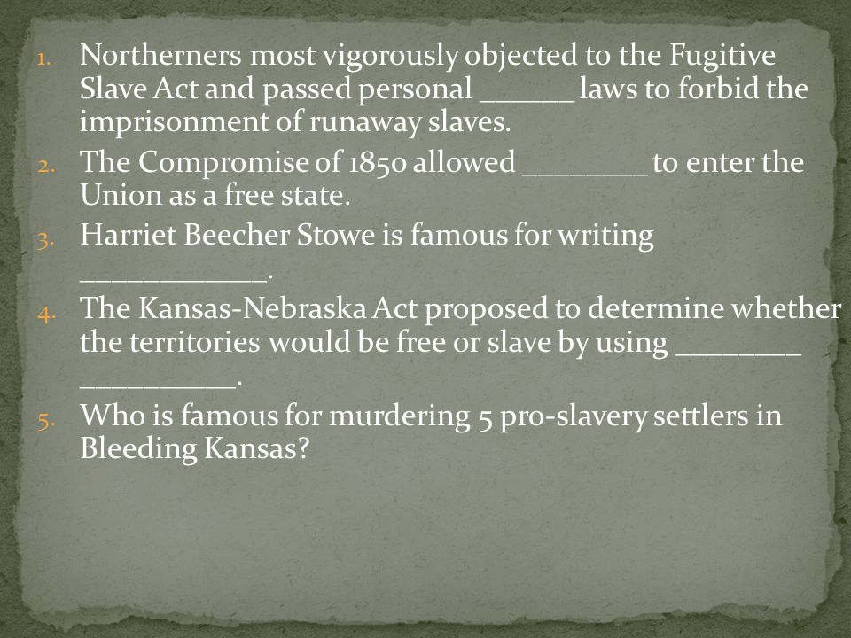 Northerners most vigorously objected to the Fugitive Slave Act and passed personal ______ laws to forbid the imprisonment of runaway slaves.