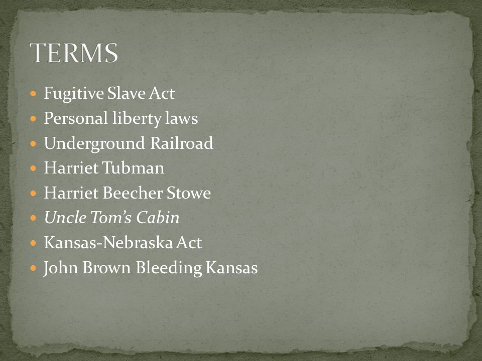 TERMS Fugitive Slave Act Personal liberty laws Underground Railroad