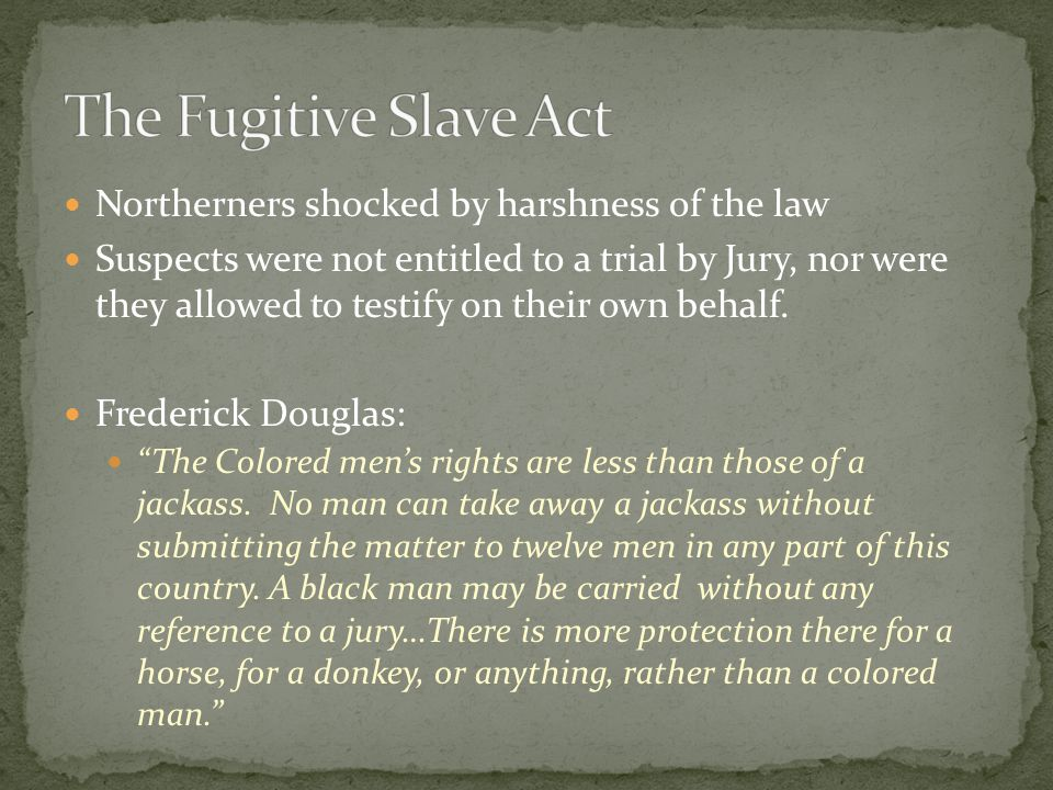 The Fugitive Slave Act Northerners shocked by harshness of the law