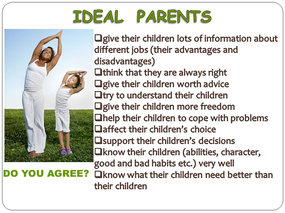 give their children lots of information about different jobs (their advantages and disadvantages)