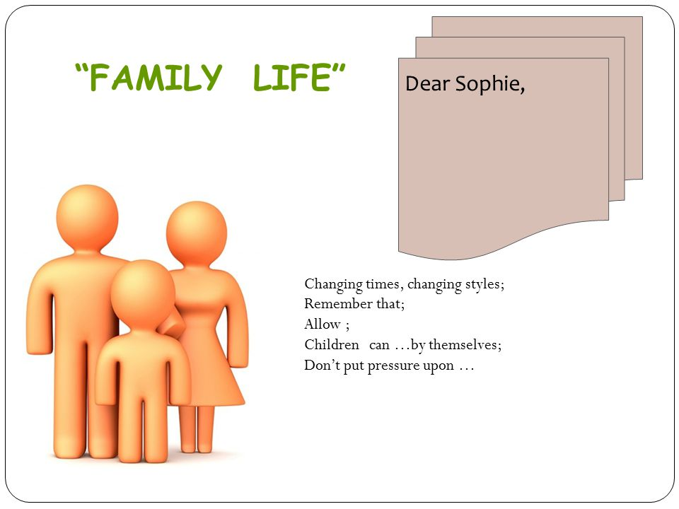 FAMILY LIFE Dear Sophie, Changing times, changing styles;