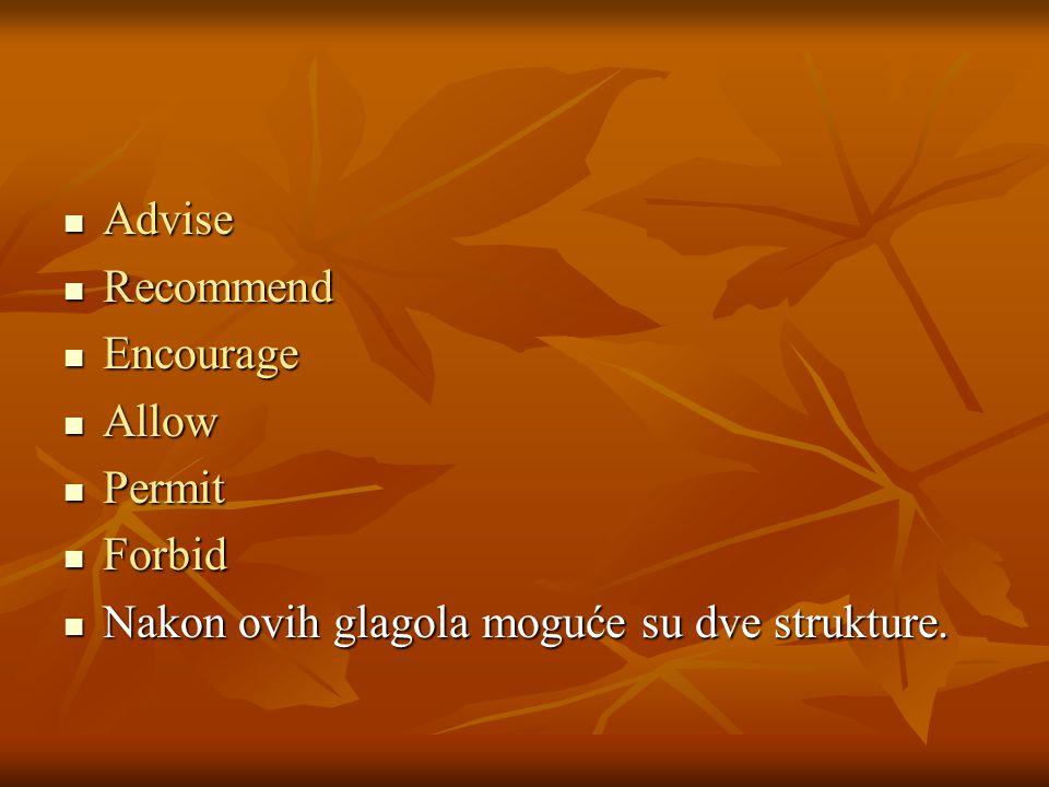 Advise Recommend Encourage Allow Permit Forbid Nakon ovih glagola moguće su dve strukture.