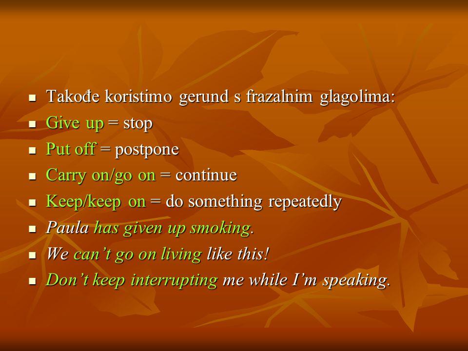 Takođe koristimo gerund s frazalnim glagolima:
