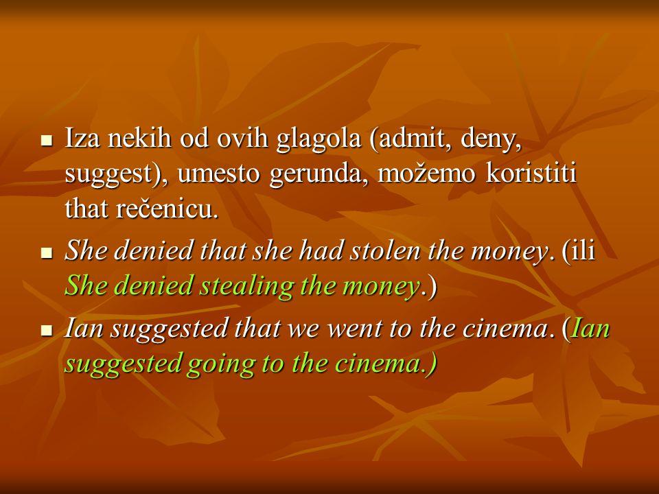 Iza nekih od ovih glagola (admit, deny, suggest), umesto gerunda, možemo koristiti that rečenicu.