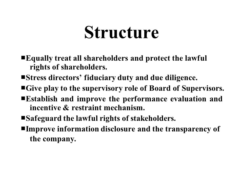 Structure ■Equally treat all shareholders and protect the lawful rights of shareholders. ■Stress directors' fiduciary duty and due diligence.