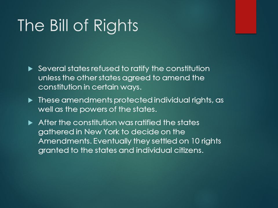 The Bill of Rights Several states refused to ratify the constitution unless the other states agreed to amend the constitution in certain ways.