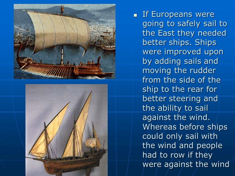 If Europeans were going to safely sail to the East they needed better ships.