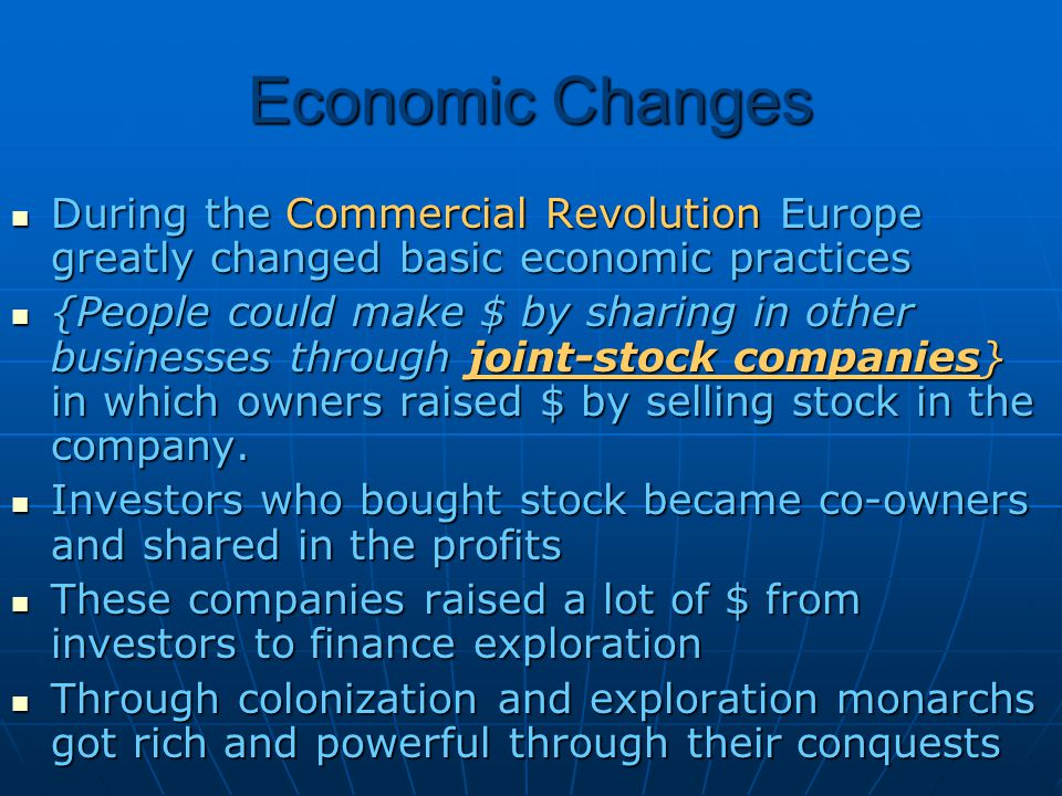 Economic Changes During the Commercial Revolution Europe greatly changed basic economic practices.