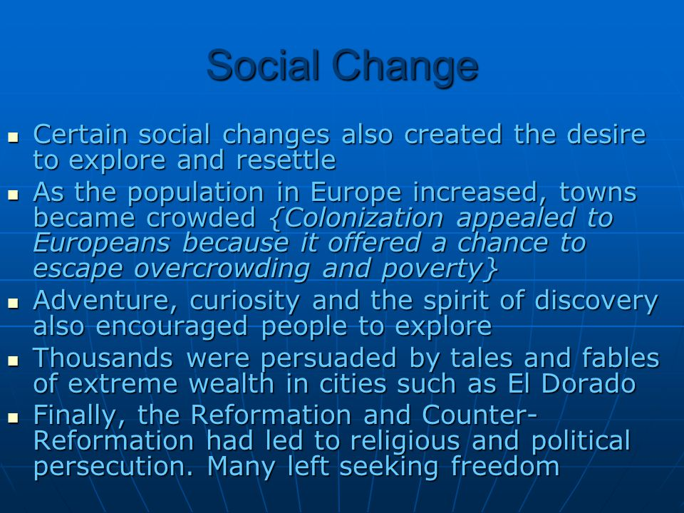 Social Change Certain social changes also created the desire to explore and resettle.