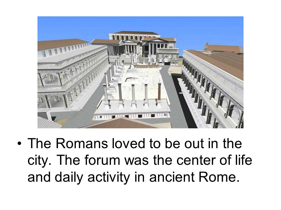 The Romans loved to be out in the city