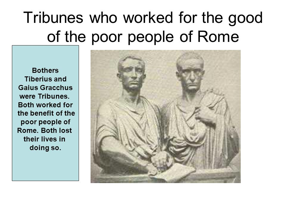 Tribunes who worked for the good of the poor people of Rome