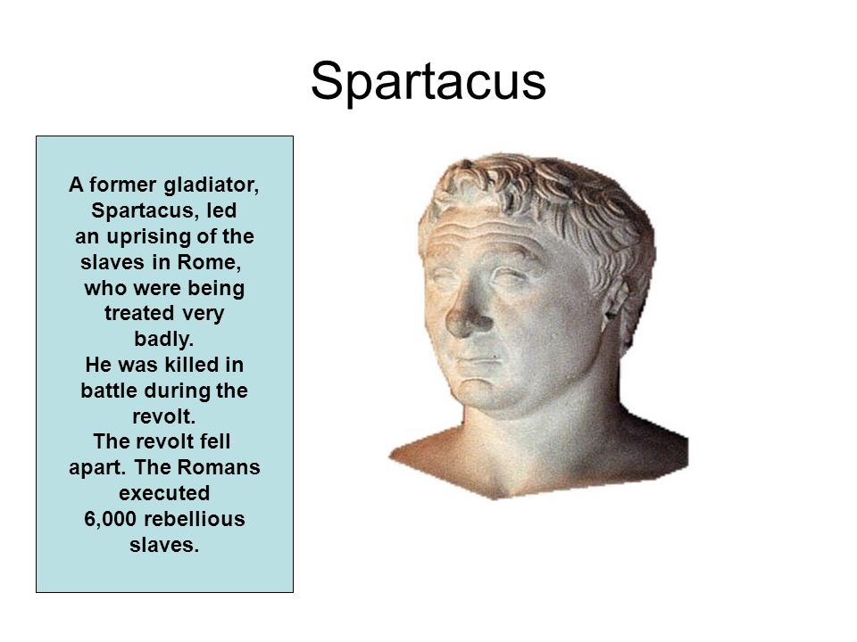 Spartacus A former gladiator, Spartacus, led an uprising of the