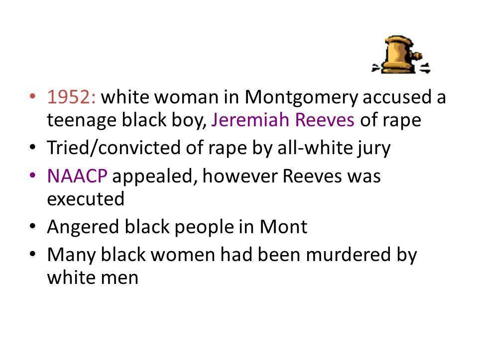 1952: white woman in Montgomery accused a teenage black boy, Jeremiah Reeves of rape