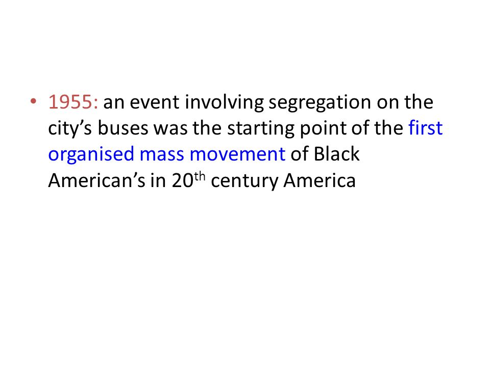 1955: an event involving segregation on the city's buses was the starting point of the first organised mass movement of Black American's in 20th century America