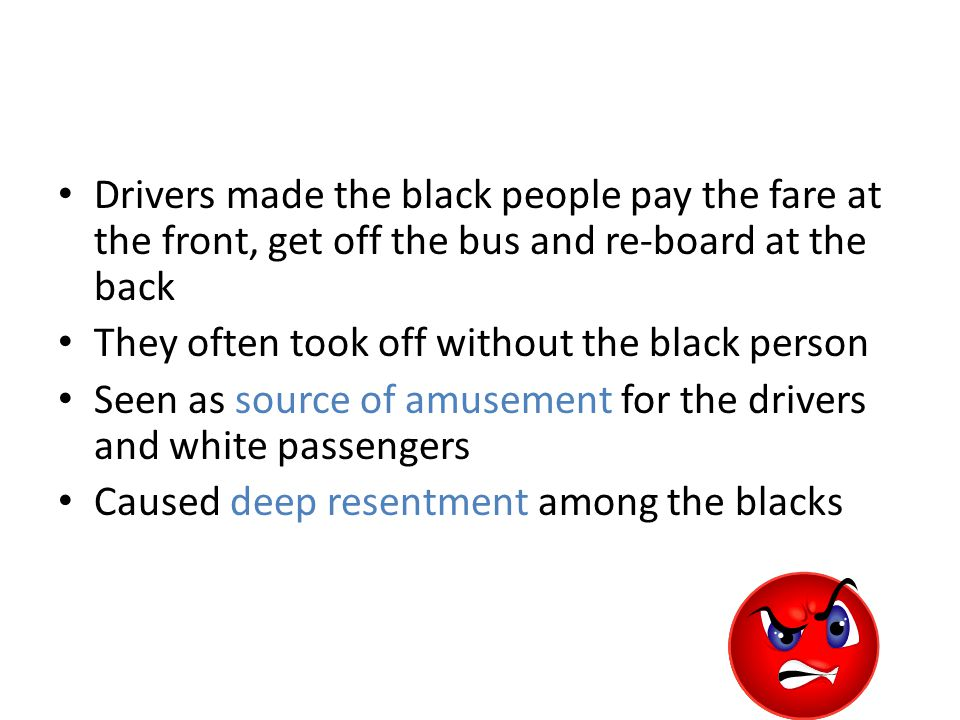 Drivers made the black people pay the fare at the front, get off the bus and re-board at the back