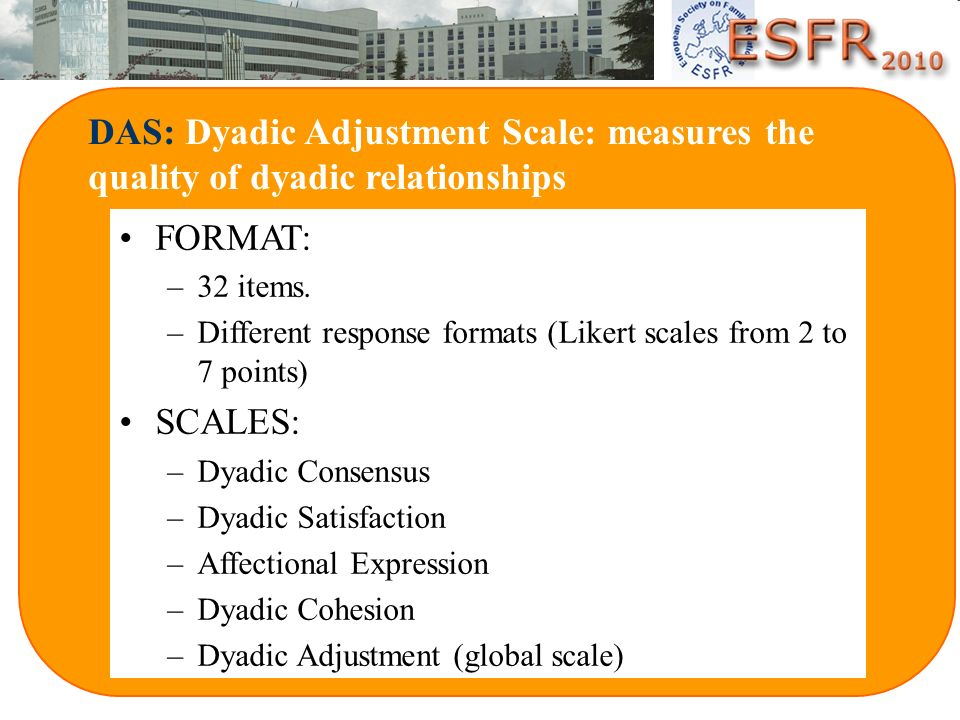 DAS: Dyadic Adjustment Scale: measures the quality of dyadic relationships
