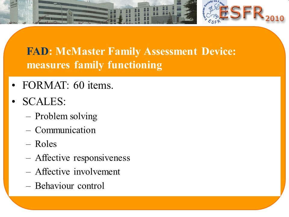 FAD: McMaster Family Assessment Device: measures family functioning