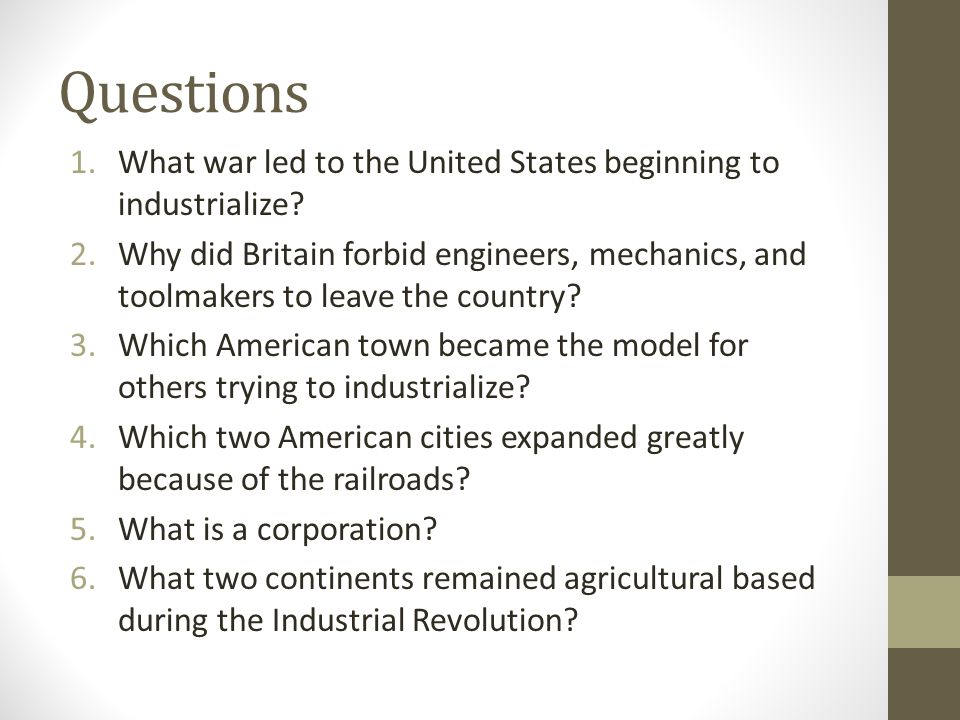Questions What war led to the United States beginning to industrialize