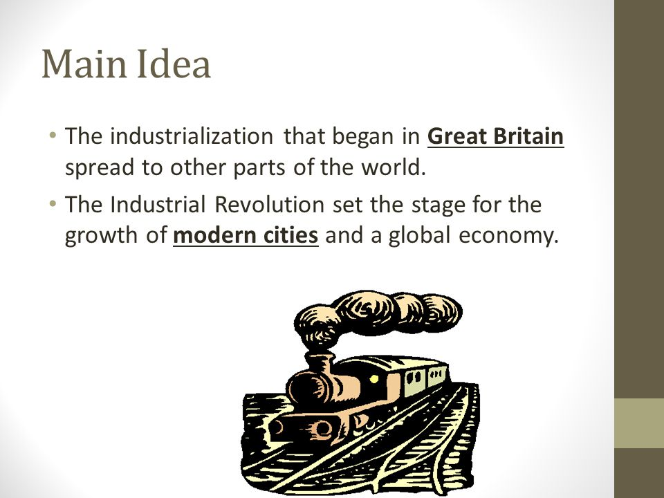 Main Idea The industrialization that began in Great Britain spread to other parts of the world.