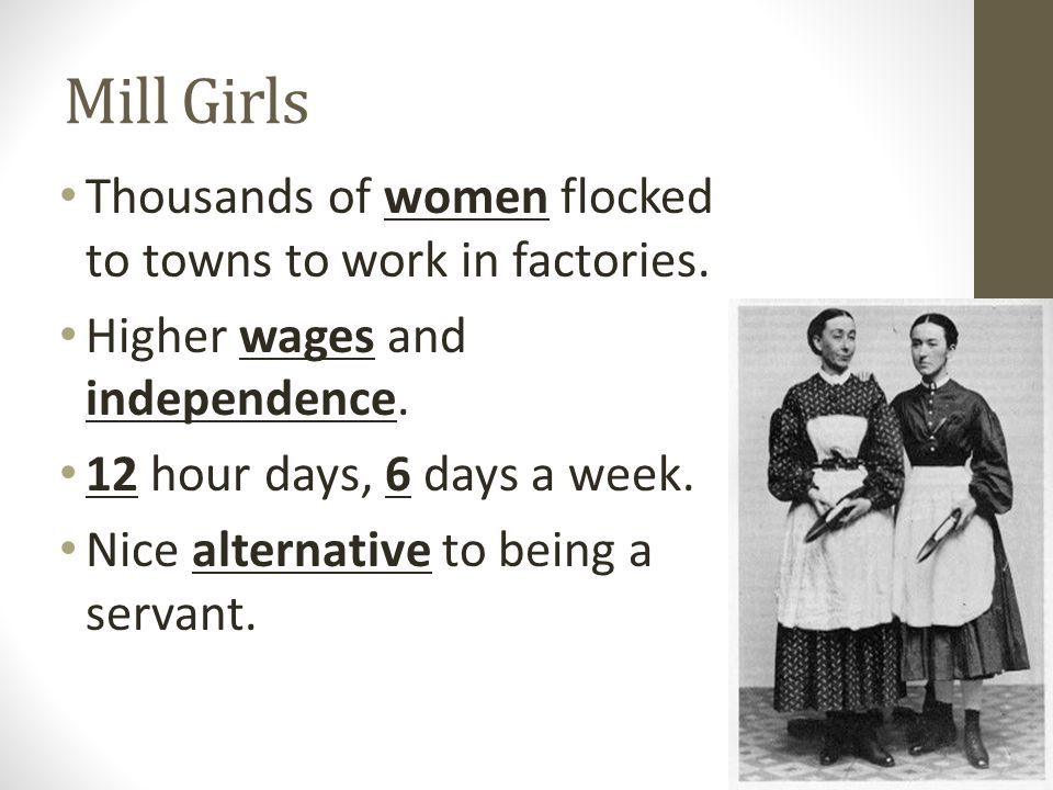 Mill Girls Thousands of women flocked to towns to work in factories.