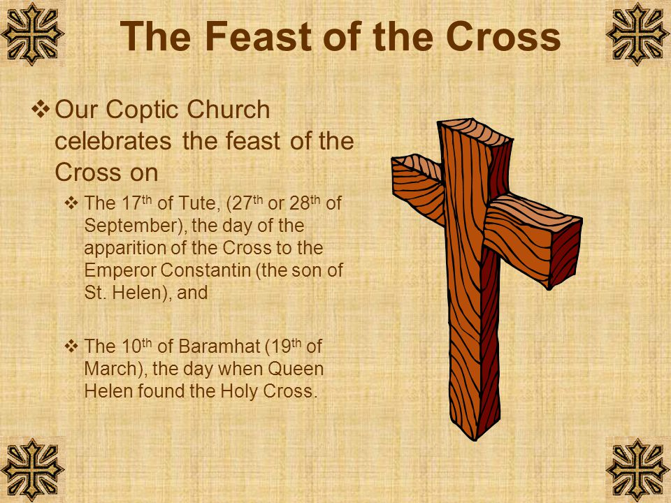 The Feast of the Cross Our Coptic Church celebrates the feast of the Cross on.