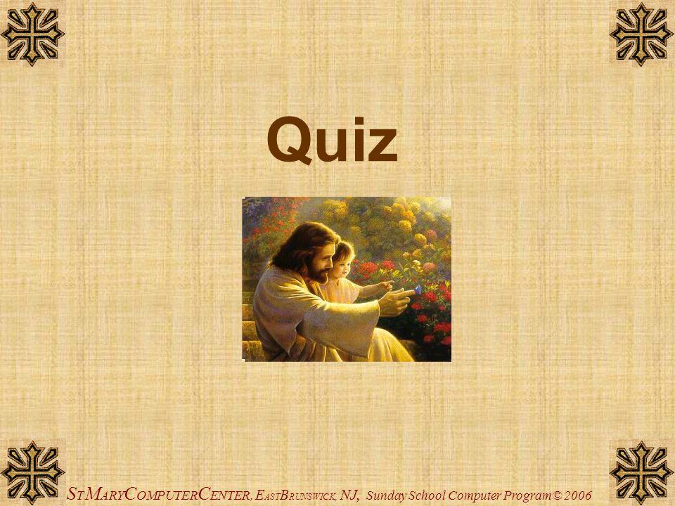 Quiz STMARYCOMPUTERCENTER, EASTBRUNSWICK, NJ, Sunday School Computer Program© 2006