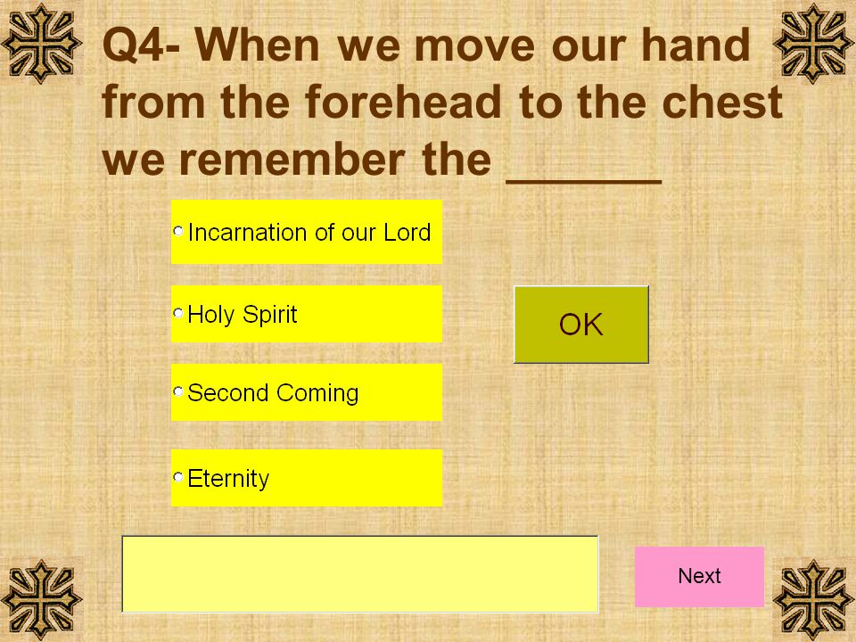 Q4- When we move our hand from the forehead to the chest we remember the ______