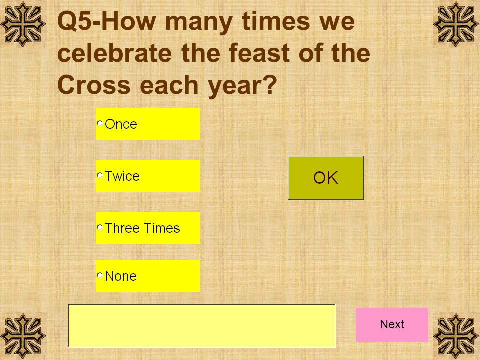 Q5-How many times we celebrate the feast of the Cross each year